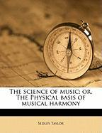 The Science of Music; Or, the Physical Basis of Musical Harmony