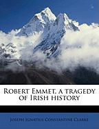 Robert Emmet, a Tragedy of Irish History