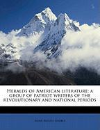 Heralds of American Literature; A Group of Patriot Writers of the Revolutionary and National Periods