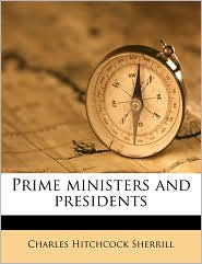 Prime Ministers And Presidents - Charles Hitchcock Sherrill