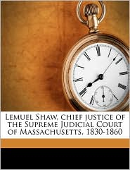 Lemuel Shaw, chief justice of the Supreme Judicial Court of Massachusetts, 1830-1860 - Frederic Hathaway Chase