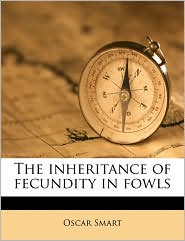 The inheritance of fecundity in fowls - Oscar Smart