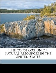 The Conservation Of Natural Resources In The United States - Charles Richard Van Hise