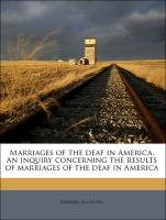 Marriages of the deaf in America. An inquiry concerning the results of marriages of the deaf in America