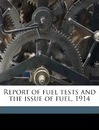 Report of Fuel Tests and the Issue of Fuel, 1914 - United States Army Quartermaster Corps, United States Quartermaster Corps