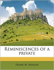 Reminiscences of a private - Frank M. Mixson