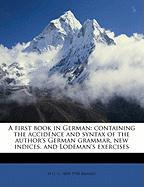A First Book in German: Containing the Accidence and Syntax of the Author's German Grammar, New Indices, and Lodeman's Exercises