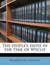 The People's Faith in the Time of Wyclif - Bernard Lord Manning