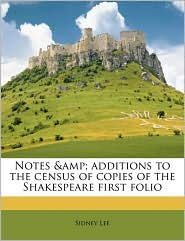 Notes & additions to the census of copies of the Shakespeare first folio - Sidney Lee