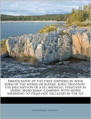 Bibliography Of The First Editions In Book Form Of The Works Of Alfred, Lord Tennyson