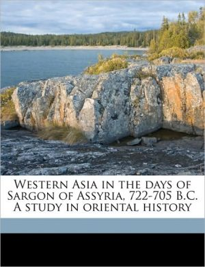 Western Asia In The Days Of Sargon Of Assyria, 722-705 B.C. A Study In Oriental History - A T. 1880-1945 Olmstead