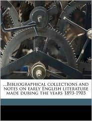 .Bibliographical collections and notes on early English literature made during the years 1893-1903 - William Carew Hazlitt