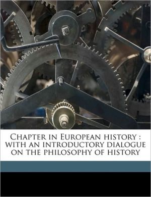 Chapter in European history: with an introductory dialogue on the philosophy of history Volume 2 - William Samuel Lilly