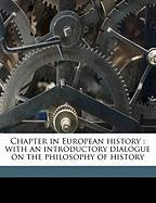 Chapter in European History: With an Introductory Dialogue on the Philosophy of History