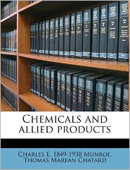 Chemicals And Allied Products - Charles E. 1849-1938 Munroe, Thomas Marean Chatard