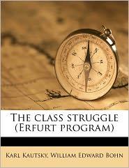 The Class Struggle (Erfurt Program) - Karl Kautsky, William Edward Bohn