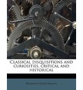 Classical Disquisitions and Curiosities, Critical and Historical - Benjamin Heath Malkin