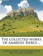 The Collected Works of Ambrose Bierce ..