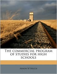 The commercial program of studies for high schools - Arnon W Welch