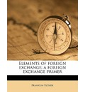 Elements of Foreign Exchange; A Foreign Exchange Primer - Franklin Escher