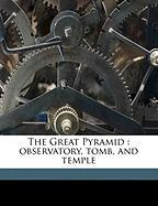 The Great Pyramid: Observatory, Tomb, and Temple