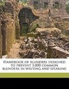 Handbook of Blunders Designed to Prevent 1,000 Common Blunders in Writing and Speaking - Harlan H 1853-1934 Ballard