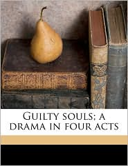 Guilty souls; a drama in four acts - Robert Malise Bowyer Nichols