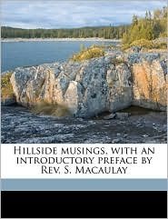 Hillside musings, with an introductory preface by Rev. S. Macaulay - James L Purgavie