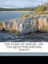 The Heart of Nature; Or, the Quest for Natural Beauty - Sir Francis Edward Younghusband
