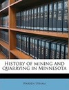 History of Mining and Quarrying in Minnesota - Warren Upham