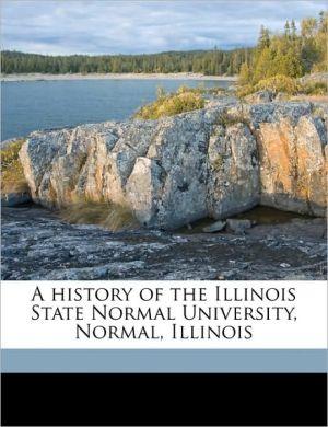 A history of the Illinois State Normal University, Normal, Illinois - John Williston Cook, James McHugh