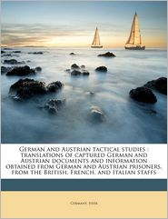 German and Austrian tactical studies: translations of captured German and Austrian documents and information obtained from German and Austrian prisoners, from the British, French, and Italian staffs