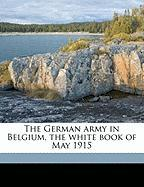 The German Army in Belgium, the White Book of May 1915