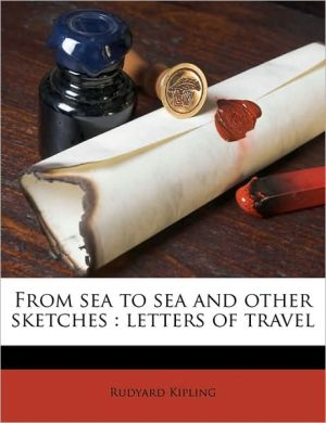 From sea to sea and other sketches: letters of travel Volume 1 - Rudyard Kipling