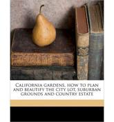 California Gardens, How to Plan and Beautify the City Lot, Suburban Grounds and Country Estate - Eugene Otto Walter Murmann