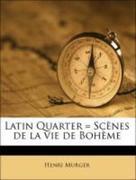 Murger, Henri: Latin Quarter = Scènes de la vie de Bohème