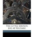 The Little Brown Jug at Kildare - Meredith Nicholson