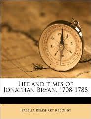 Life and times of Jonathan Bryan, 1708-1788