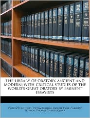 The Library Of Oratory, Ancient And Modern, With Critical Studies Of The World's Great Orators By Eminent Essayists - Chauncey Mitchell Depew, Caroline Ticknor, Nathan Haskell Dole