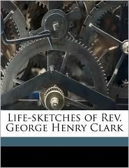 Life-sketches of Rev. George Henry Clark - Uriah Clark