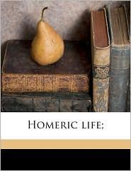 Homeric life; - Edmund Weissenborn, Gilbert Campbell Scoggin