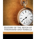 History of the Reign of Ferdinand and Isabella Volume 2 - William Hickling Prescott