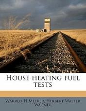 House Heating Fuel Tests - Warren H Meeker, Herbert Walter Wagner