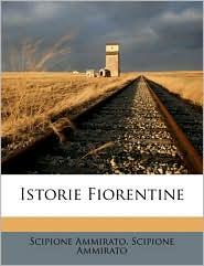 Istorie Fiorentine Volume 1 - Scipione Ammirato