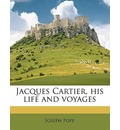 Jacques Cartier, His Life and Voyages - Joseph Pope