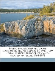 Music, prayer and religious leadership, Temple Emanu-El, 1913-1969: oral history transcript / and related material, 1968-197 - Rose Perlmutter. ive Rinder, Malca Chall, Louis 1893-1972 Newman