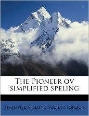 The Pioneer ov simplified spelin, Volume v.3, no.2 - Created by London Simplified Spelling Society