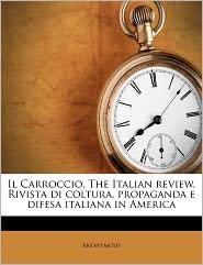Il Carroccio. The Italian review, Rivista di coltura, propaganda e difesa italiana in Americ, Volume 7, no.3 - Anonymous