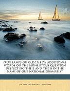 New Lamps or Old? a Few Additional Words on the Momentous Question Respecting the E and the a in the Name of Out National Dramatist