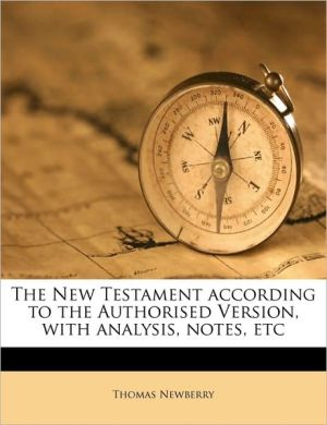 The New Testament According To The Authorised Version, With Analysis, Notes, Etc